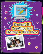 Present It! Creating and Sharing a Slide Show